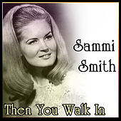 Sammi Smith - Then You Walk In by Sammi Smith