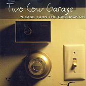 Play & Download Please Turn the Gas Back On by Two Cow Garage | Napster