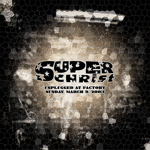 Play & Download Unplugged At Factory Sunday, March 9, 2003 by Superchrist | Napster