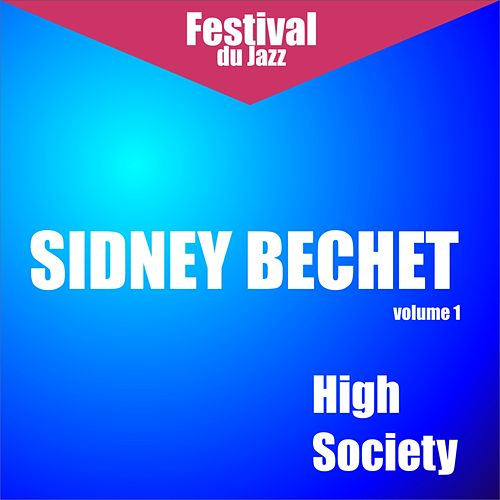 Play & Download High Society (Sidney Bechet - Vol. 1)) by Sidney Bechet | Napster