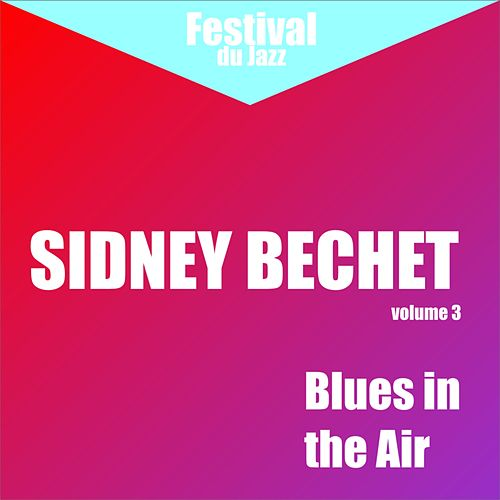 Play & Download Blues In The Air (Sidney Bechet - Vol. 3) by Sidney Bechet | Napster