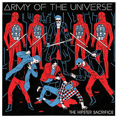 Play & Download The Hipster Sacrifice by Army of the Universe | Napster