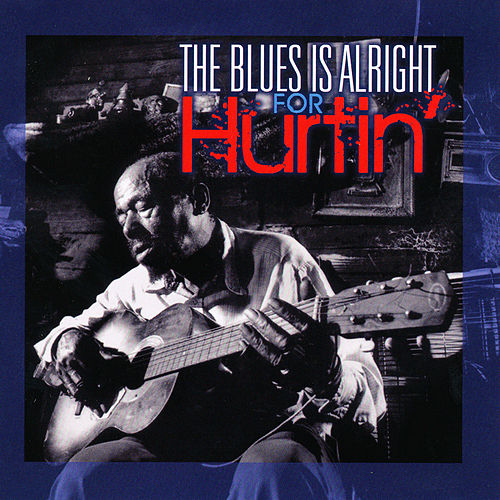The Blues Is Alright For Hurtin' by Various Artists