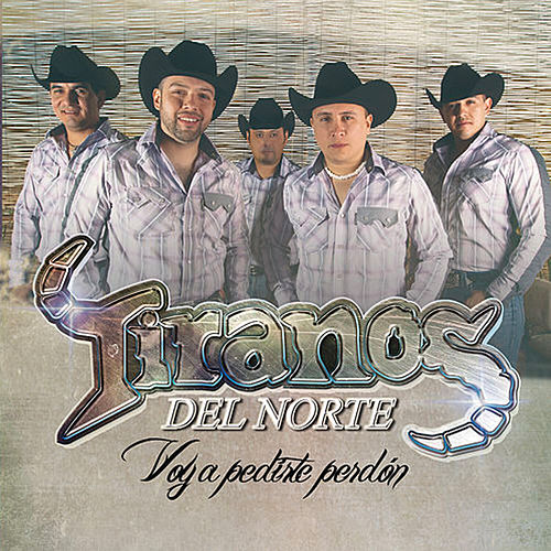 Play & Download Voy A Pedirte Perdón by Los Tiranos Del Norte | Napster