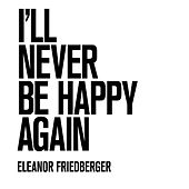 Play & Download I'll Never Be Happy Again (Marfa Session) by Eleanor Friedberger | Napster