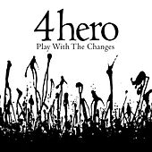 Play & Download Play With The Changes by 4 Hero | Napster