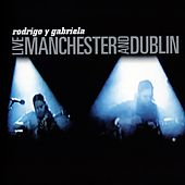 Play & Download Live Manchester And Dublin by Rodrigo Y Gabriela | Napster