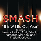 This Will Be Our Year (SMASH Cast Version feat. Jeremy Jordan, Andy Mientus, Katharine McPhee & Krysta Rodriguez) by SMASH Cast