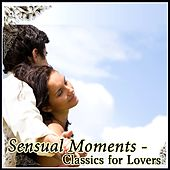 Sensual Moments - Classics for Lovers by Various Artists