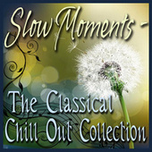 Slow Moments - The Classical Chill Out Collection by Various Artists
