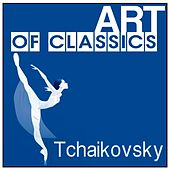 Play & Download Art of Classics: Tchaikovsky by Various Artists | Napster