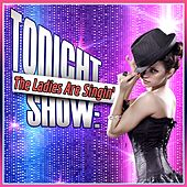 Play & Download Tonight Show: The Ladies Are Singin' by Various Artists | Napster