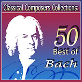 Classical Composers Collections: 50 Best of Bach by Various Artists