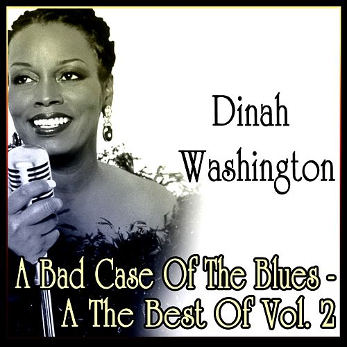 A Bad Case Of The Blues - The Best Of Vol. 2 by Dinah Washington