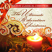 88 Holiday Classical Christmas: The Ultimate Relaxation X-mas by Various Artists