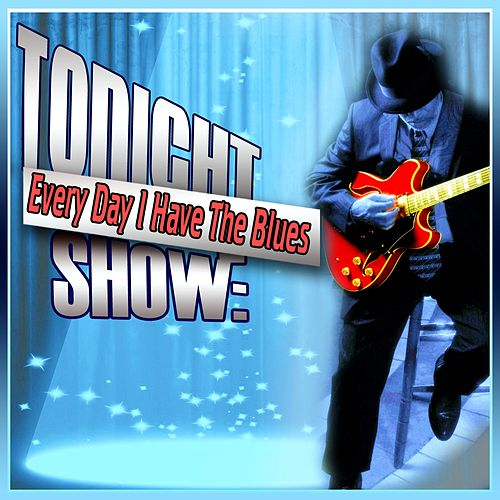 Play & Download Tonight Show: Every Day I Have The Blues by Various Artists | Napster