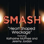 Heart Shaped Wreckage (SMASH Cast Version feat. Katharine McPhee & Jeremy Jordan) by SMASH Cast