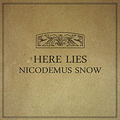 Play & Download Here Lies Nicodemus Snow by Nicodemus Snow | Napster