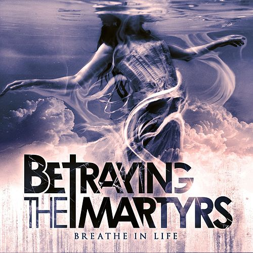 Play & Download Breathe In Life by Betraying the Martyrs | Napster