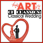 Art of Classics: Classical Wedding by Various Artists