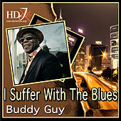 Play & Download I Suffer With The Blues by Buddy Guy | Napster