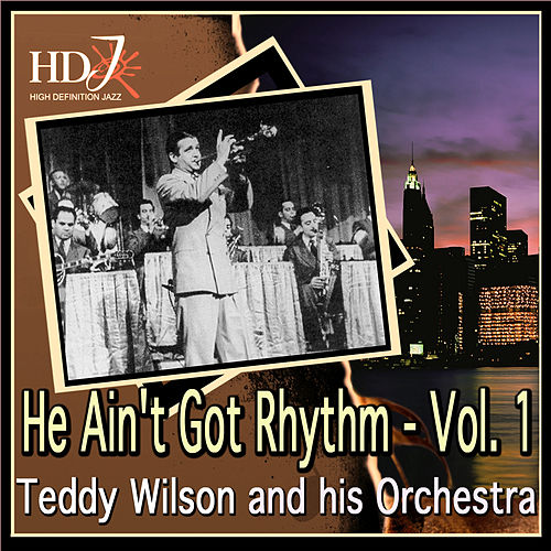 He Ain't Got Rhythm - Vol. 1 by Teddy Wilson