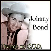 Johnny Bond - Divorce me C.O.D. by Johnny Bond