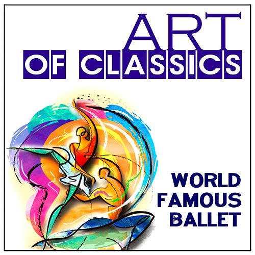 Play & Download Art of Classics: World Famous Ballet by Various Artists | Napster