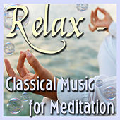 Relax - Classical Music for Meditation by Various Artists