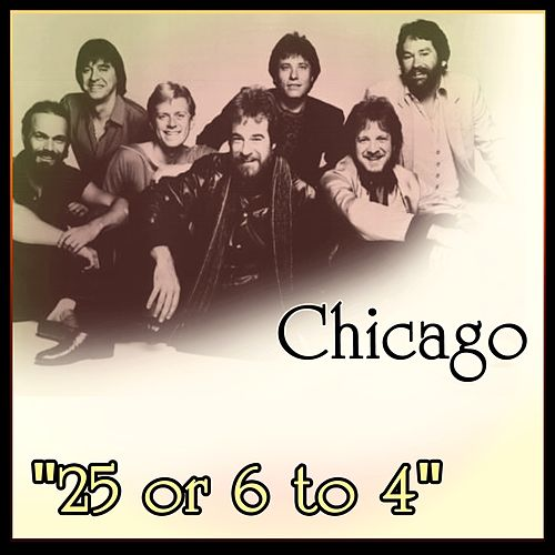 Chicago - '25 or 6 to 4' by Chicago