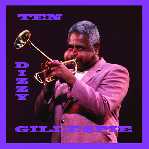 Play & Download Ten = 10 by Dizzy Gillespie | Napster