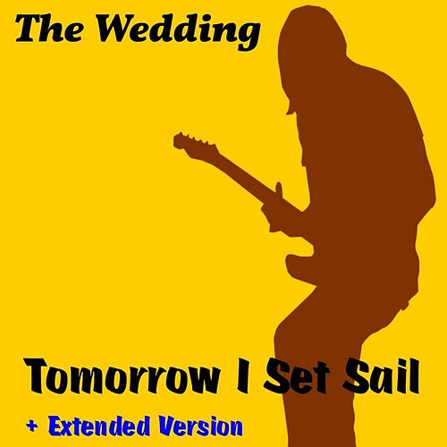 Play & Download Tomorrow I Set Sail by The Wedding | Napster