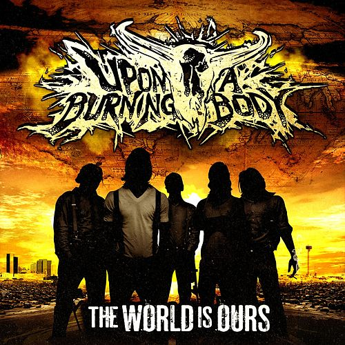 Play & Download The World Is Ours by Upon A Burning Body | Napster