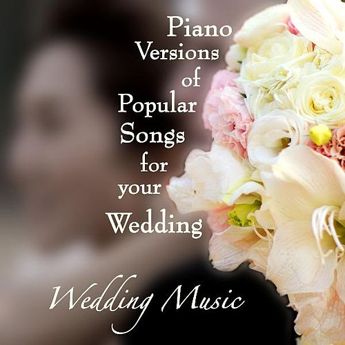 Play & Download Piano Versions of Popular Songs for Your Wedding by Wedding Music | Napster