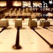 Get Crazy (feat. Matics) by Pinch