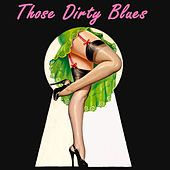 Those Dirty Blues - The Essential Collection by Various Artists
