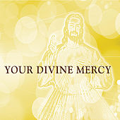 Your Divine Mercy by Chris Padgett