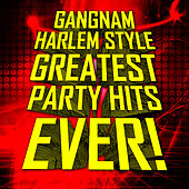 Gangnam Harlem Style - Greatest Party Hits Ever! by Various Artists
