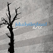 Play & Download Here by John Kelley Band | Napster
