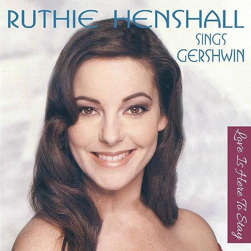 Play & Download Ruthie Sings Gershwin - Love Is Here to Stay by Ruthie Henshall | Napster