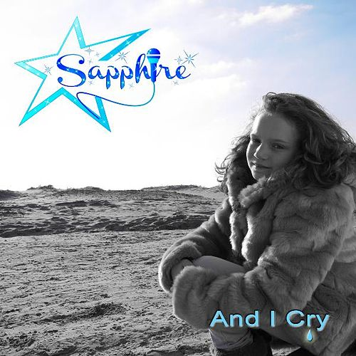 Play & Download And I Cry by Sapphire | Napster