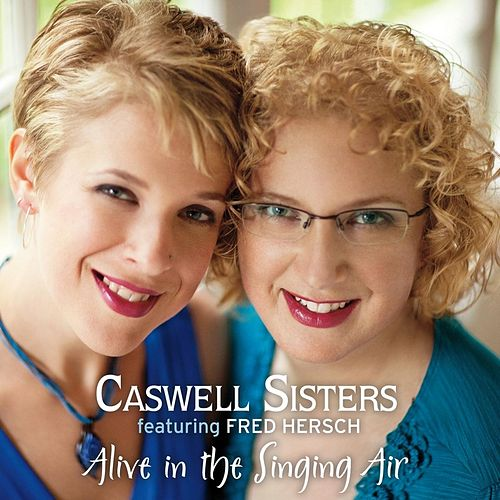 Play & Download Alive in the Singing Air (feat. Fred Hersch) by Caswell Sisters | Napster
