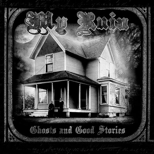 Play & Download Ghosts and Good Stories by My Ruin | Napster