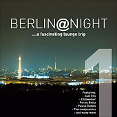 Berlin @ Night Vol.1 ...a Fascinating Lounge Trip by Various Artists