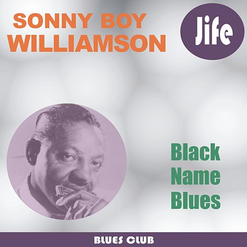 Play & Download Black Name Blues by Sonny Boy Williamson | Napster