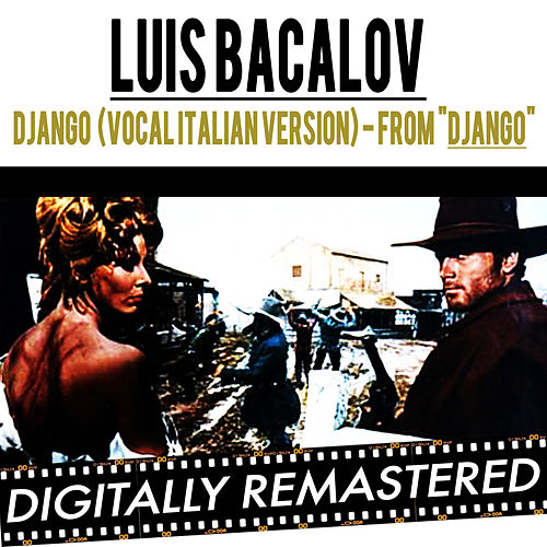 Play & Download Django ( from 'Django Unchained' & 'Django' ) (Vocal Italian Version) by Luis Bacalov | Napster