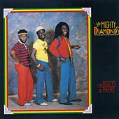 Play & Download The Roots Is There by The Mighty Diamonds | Napster