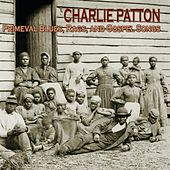 Primeval Blues, Rags, And Gospel Songs by Charlie Patton