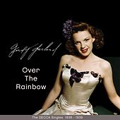 Play & Download Over the Rainbow (The Decca Singles 1936 - 1939) by Judy Garland | Napster