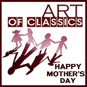 Art of Classics: Happy Mother's Day by Various Artists